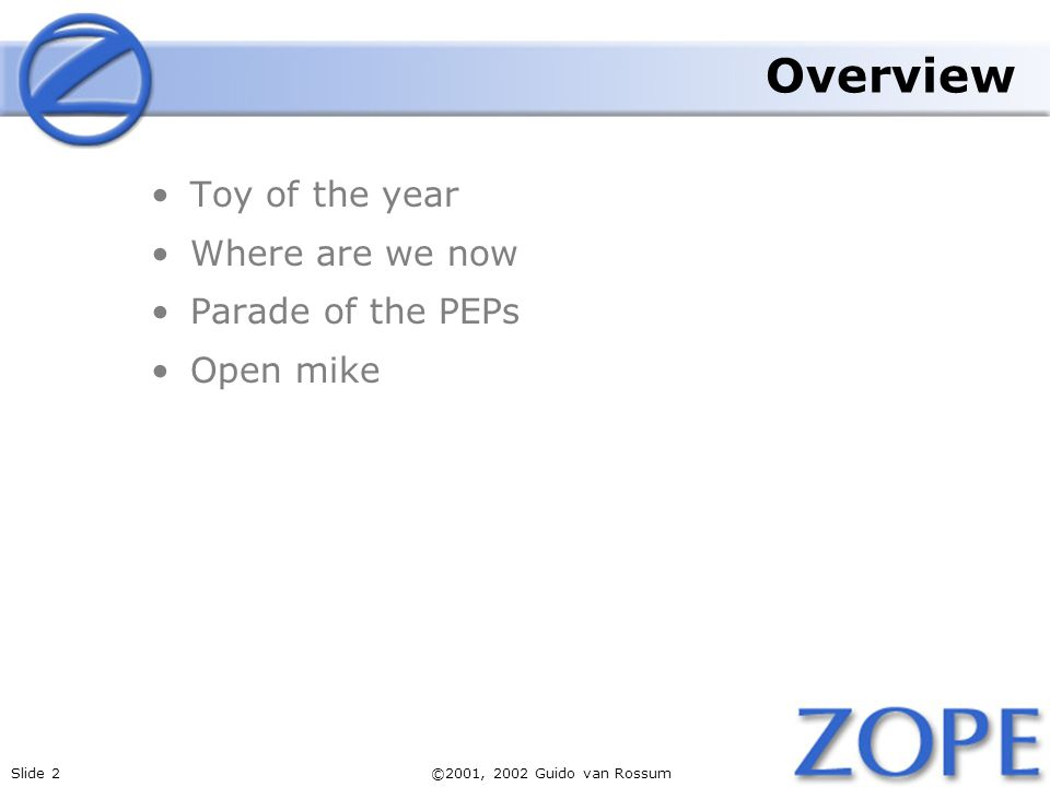 Slide 2©2001, 2002 Guido van Rossum Overview Toy of the year Where are we now Parade of the PEPs Open mike
