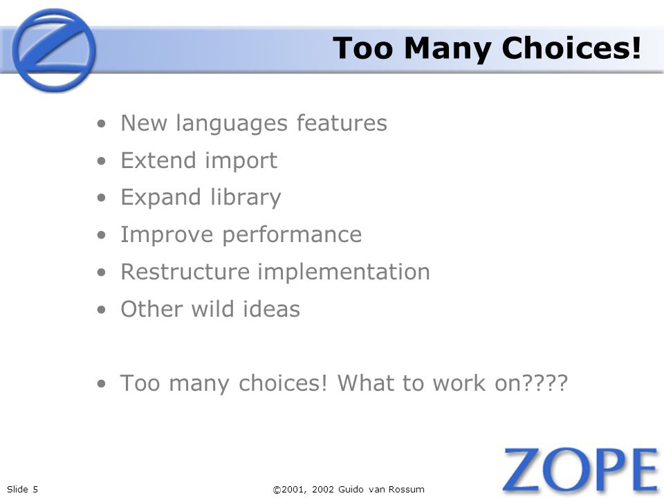 Slide 5©2001, 2002 Guido van Rossum Too Many Choices.