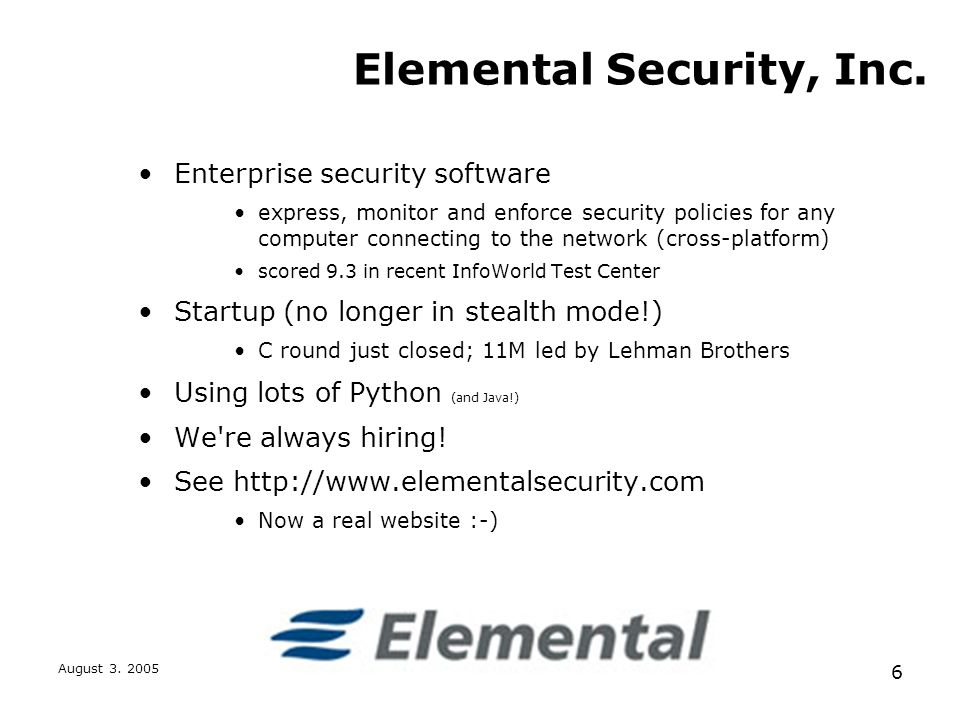 August 3. 2005© 2005 Guido van Rossum 6 Elemental Security, Inc.