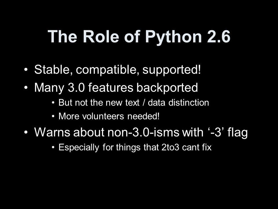 The Role of Python 2.6 Stable, compatible, supported.