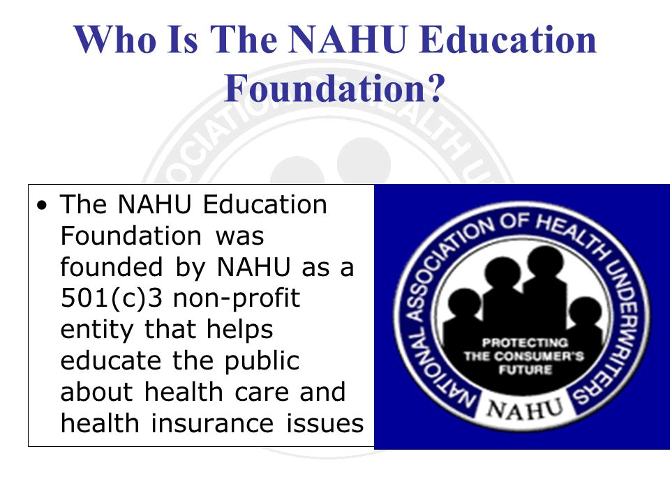 Who Is The NAHU Education Foundation.