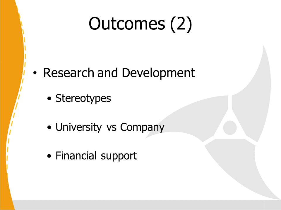 Outcomes (2) Research and Development Stereotypes University vs Company Financial support