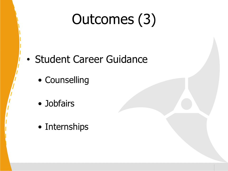 Outcomes (3) Student Career Guidance Counselling Jobfairs Internships