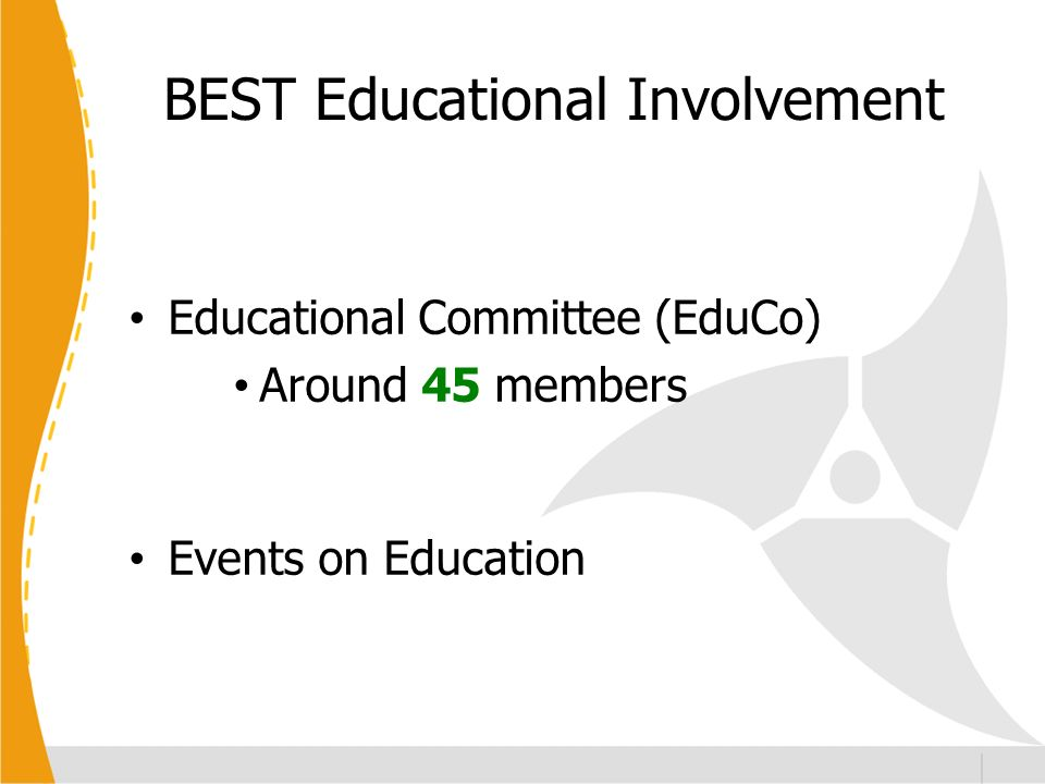 BEST Educational Involvement Educational Committee (EduCo) Around 45 members Events on Education