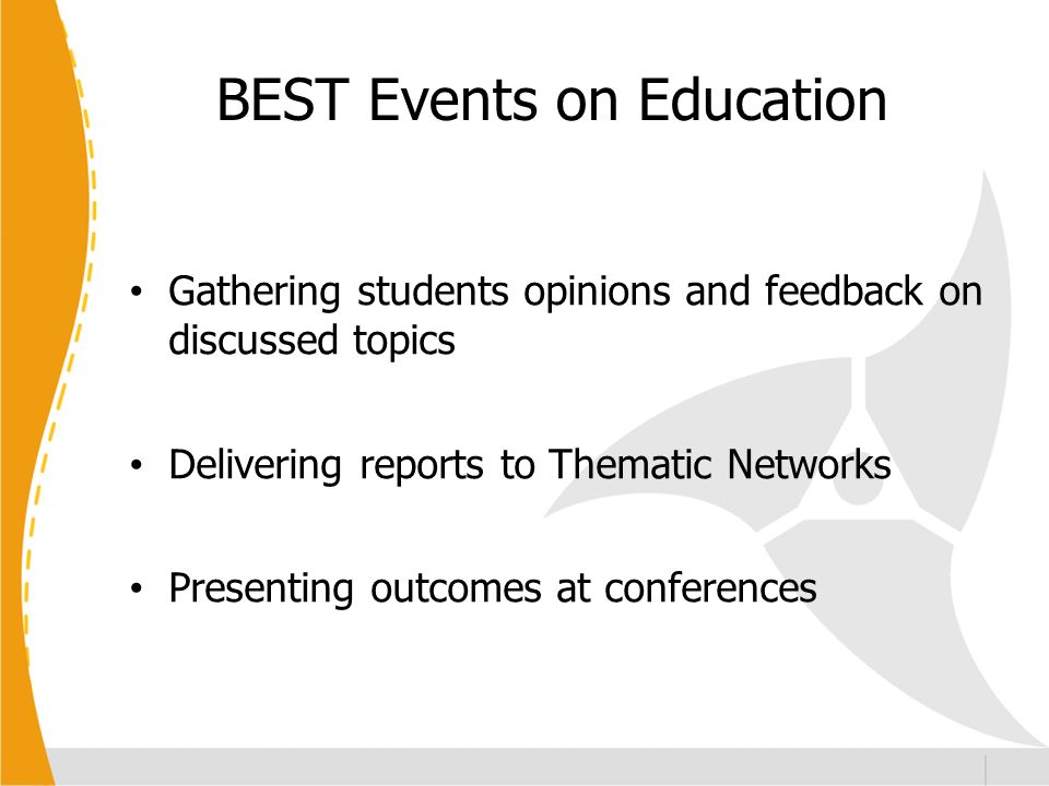Gathering students opinions and feedback on discussed topics Delivering reports to Thematic Networks Presenting outcomes at conferences BEST Events on Education