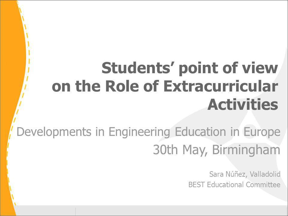 Students point of view on the Role of Extracurricular Activities Developments in Engineering Education in Europe 30th May, Birmingham Sara Núñez, Valladolid BEST Educational Committee