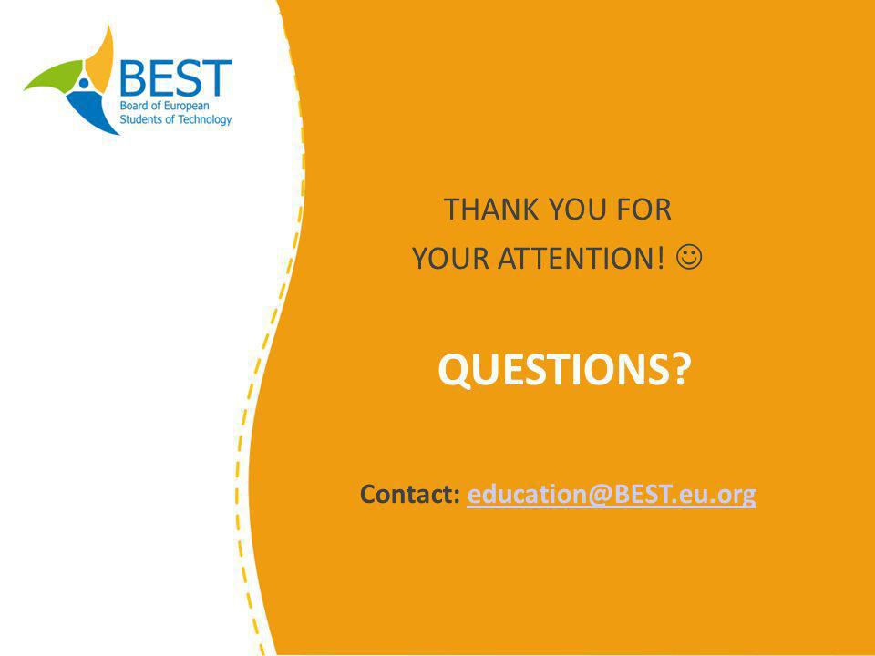 THANK YOU FOR YOUR ATTENTION! QUESTIONS Contact: education@BEST.eu.orgeducation@BEST.eu.org