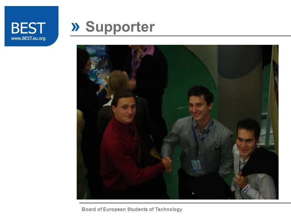 Board of European Students of Technology students familiar with BEST » Supporter A Supporter of BEST is a company willing to promote its image and values through BEST.
