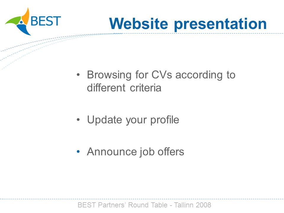 Browsing for CVs according to different criteria Update your profile Announce job offers Website presentation BEST Partners Round Table - Tallinn 2008