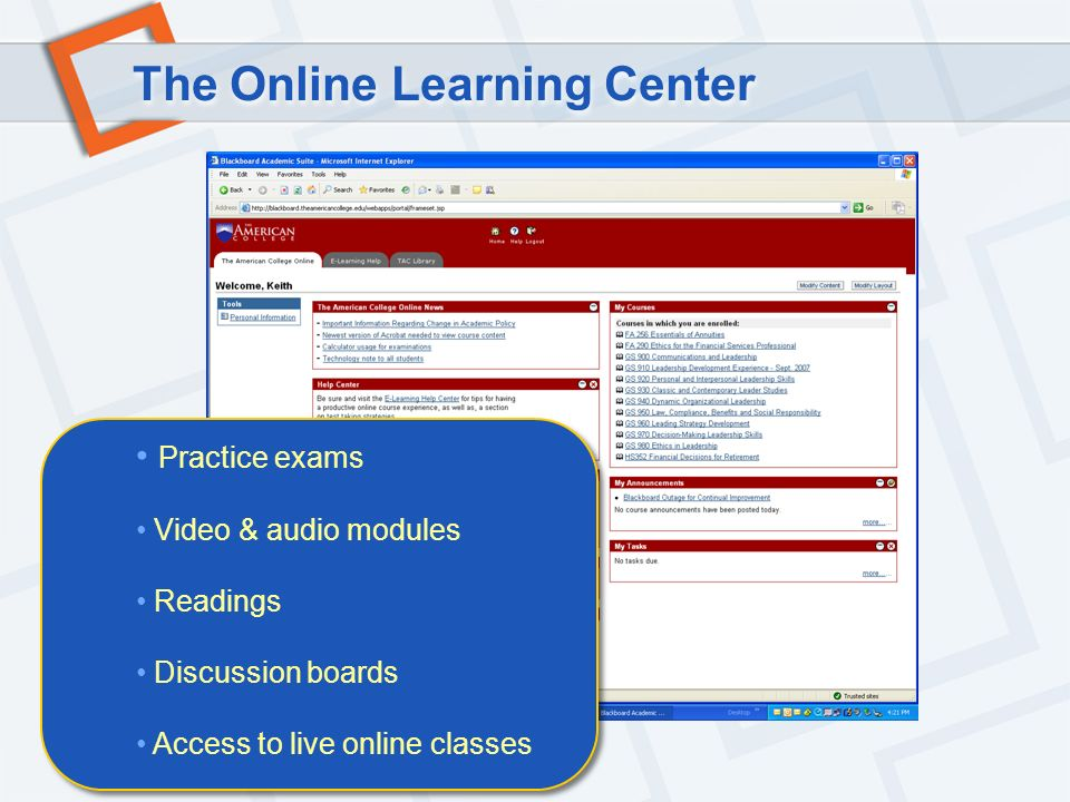 The Online Learning Center Practice exams Video & audio modules Readings Discussion boards Access to live online classes