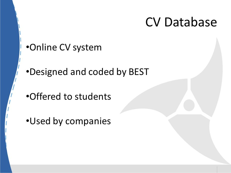 CV Database Online CV system Designed and coded by BEST Offered to students Used by companies