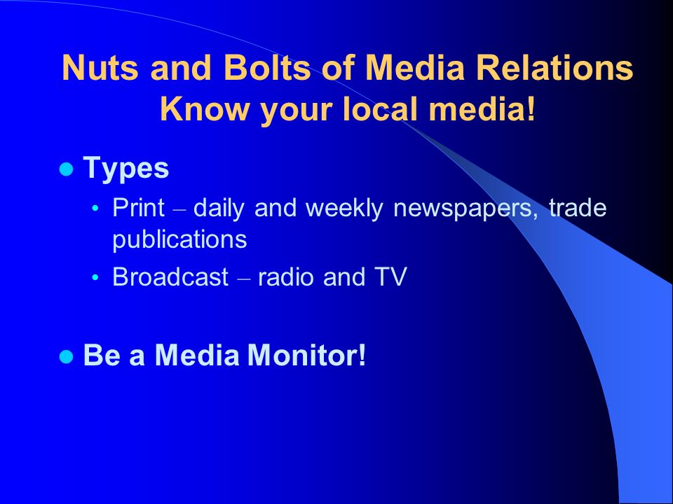 Nuts and Bolts of Media Relations Know your local media.