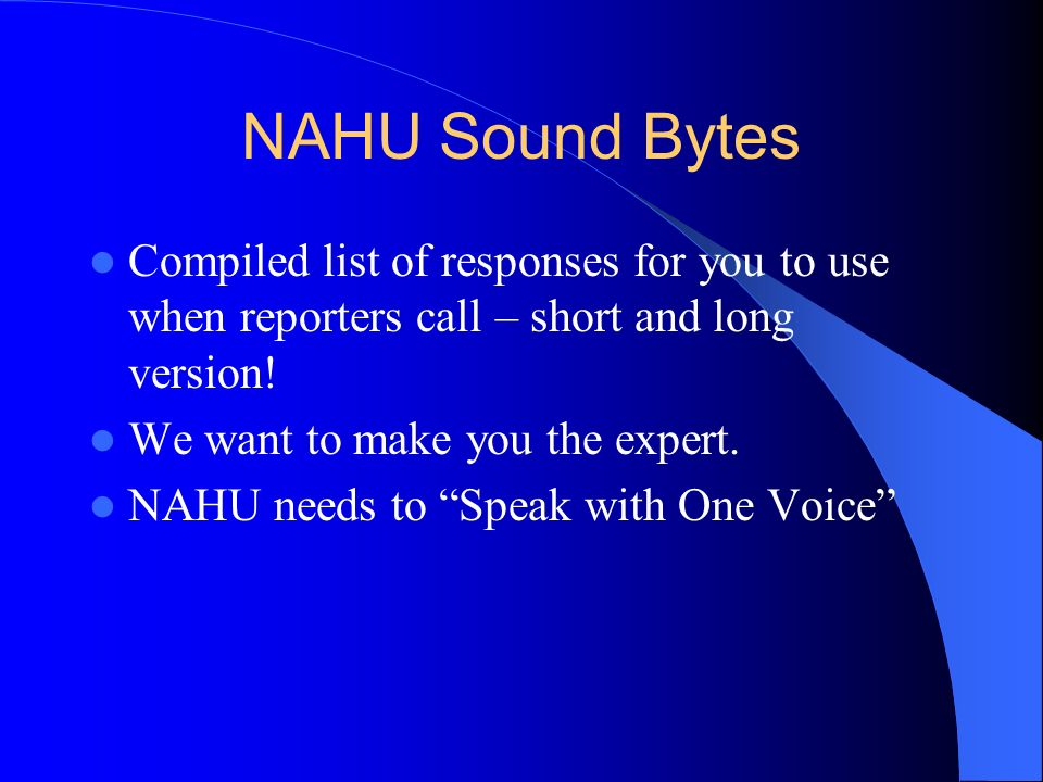 NAHU Sound Bytes Compiled list of responses for you to use when reporters call – short and long version.