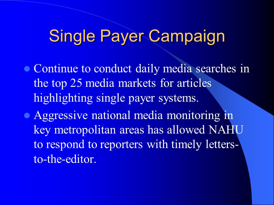 Single Payer Campaign Continue to conduct daily media searches in the top 25 media markets for articles highlighting single payer systems.