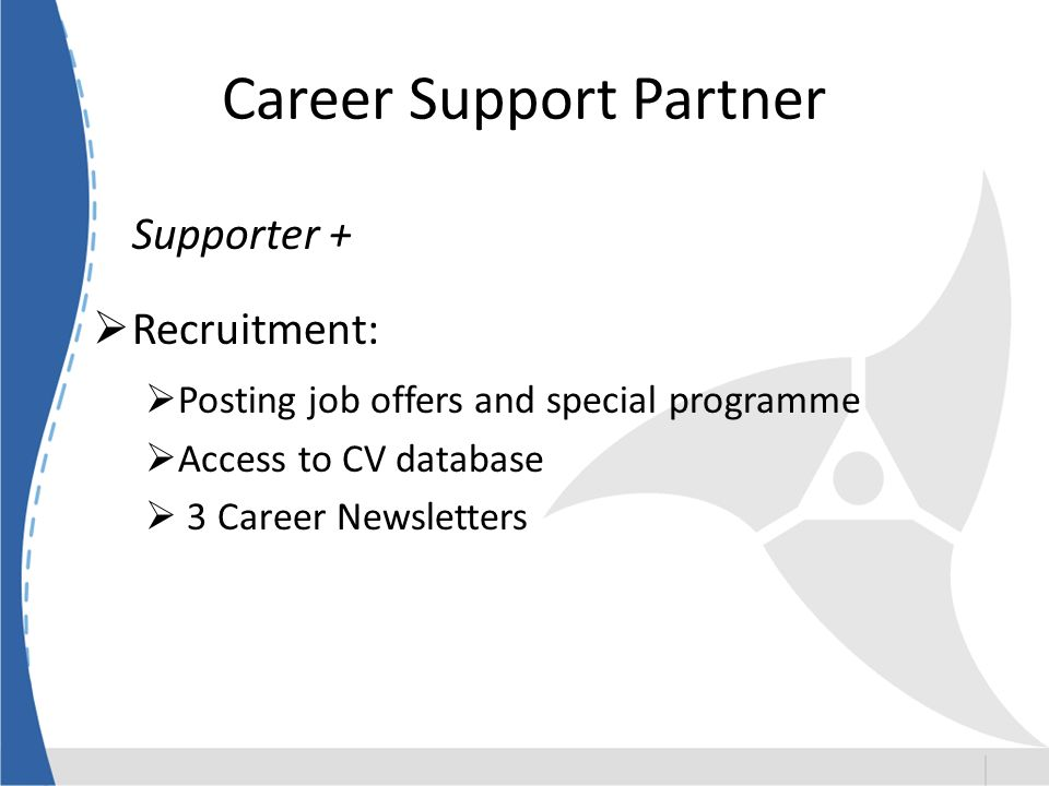 Career Support Partner Supporter + Recruitment: Posting job offers and special programme Access to CV database 3 Career Newsletters