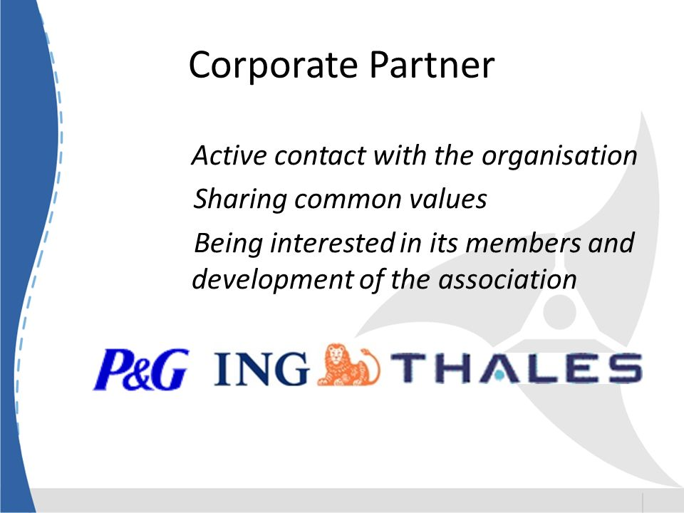 Corporate Partner Active contact with the organisation Sharing common values Being interested in its members and development of the association