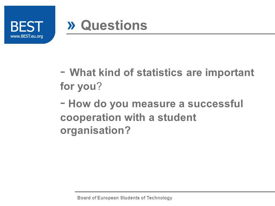 Board of European Students of Technology » Questions - What kind of statistics are important for you.