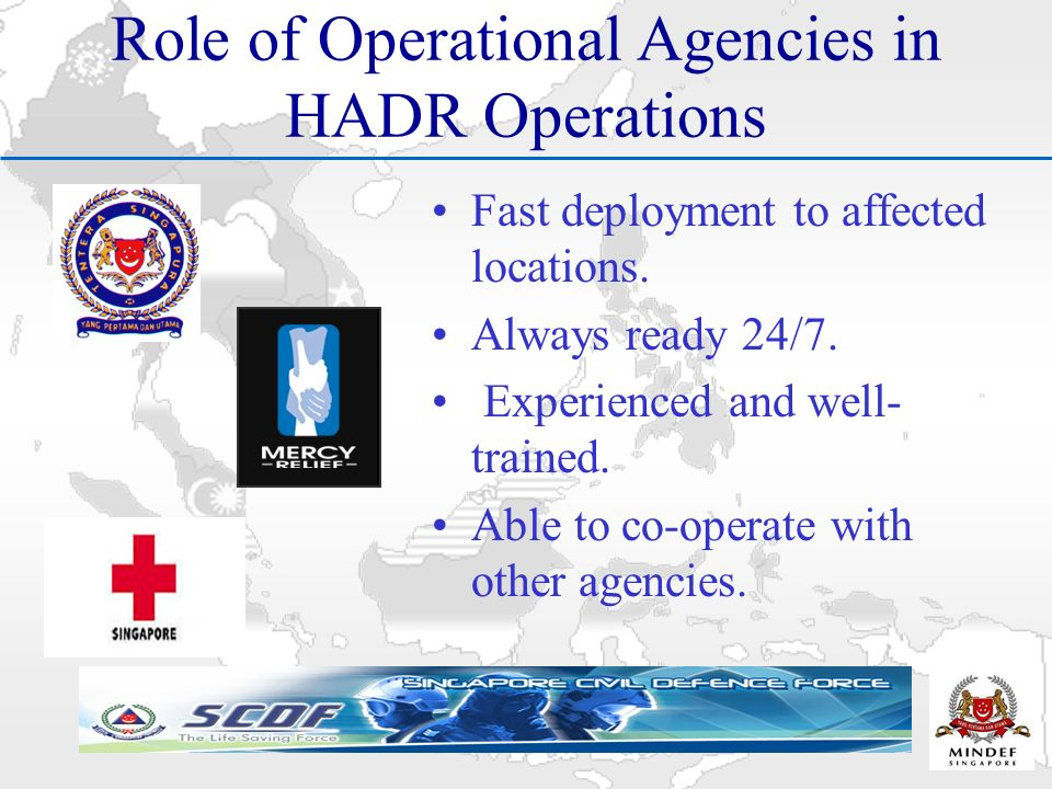 Role of Operational Agencies in HADR Operations Fast deployment to affected locations.