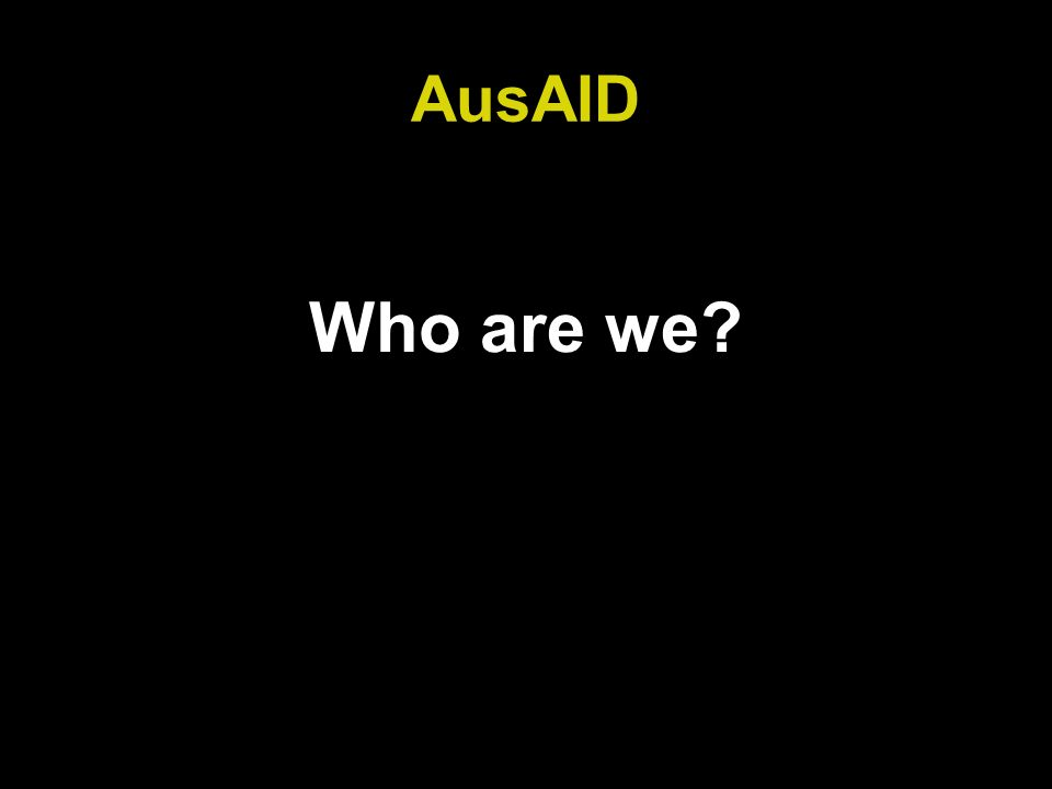 AusAID Who are we