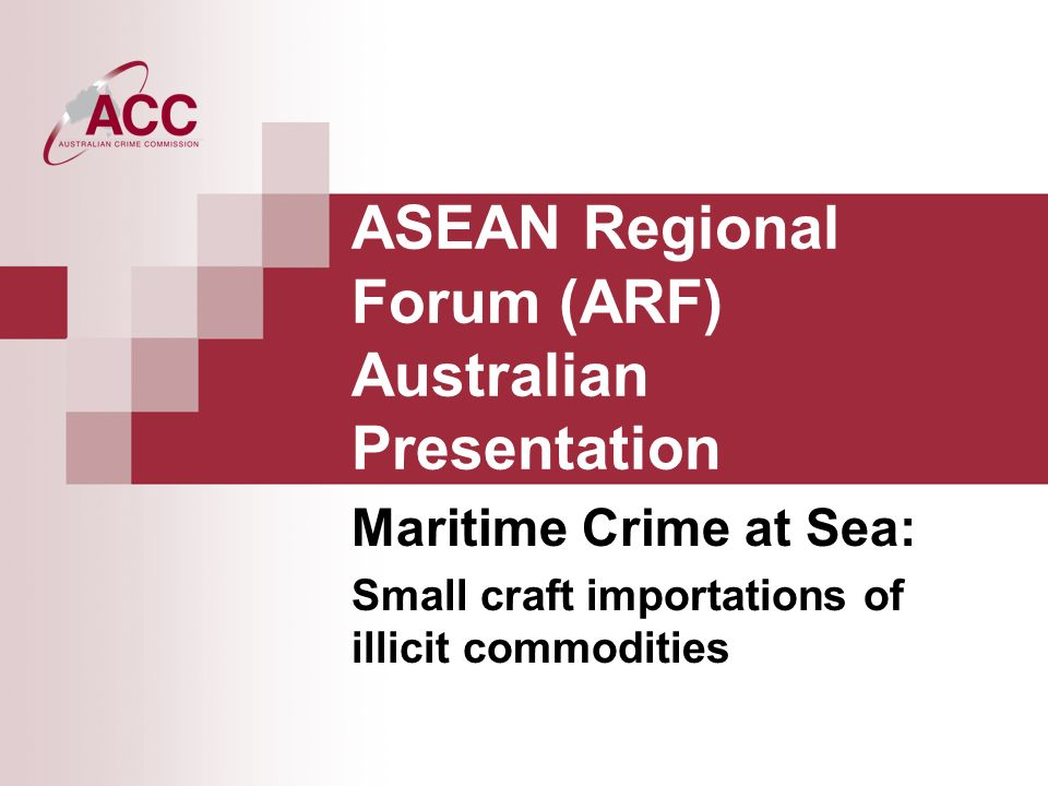 ASEAN Regional Forum (ARF) Australian Presentation Maritime Crime at Sea: Small craft importations of illicit commodities