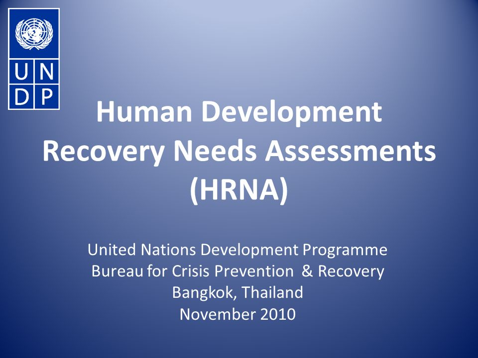 Human Development Recovery Needs Assessments (HRNA) United Nations Development Programme Bureau for Crisis Prevention & Recovery Bangkok, Thailand November 2010