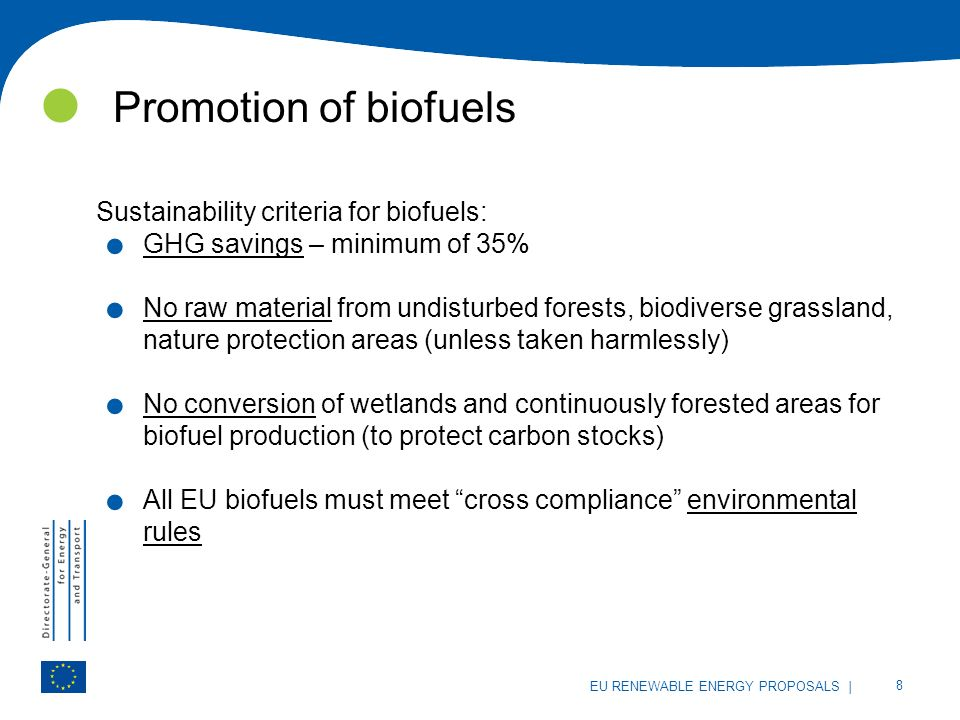 | 8 EU RENEWABLE ENERGY PROPOSALS Promotion of biofuels Sustainability criteria for biofuels:.