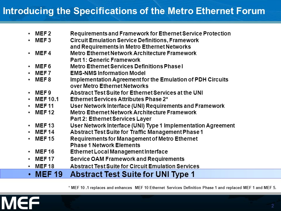 2 * MEF 10.1 replaces and enhances MEF 10 Ethernet Services Definition Phase 1 and replaced MEF 1 and MEF 5.