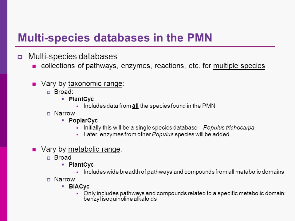 Multi-species databases in the PMN Multi-species databases collections of pathways, enzymes, reactions, etc.