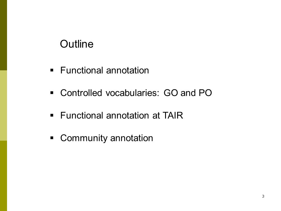 3 Functional annotation Controlled vocabularies: GO and PO Functional annotation at TAIR Community annotation Outline