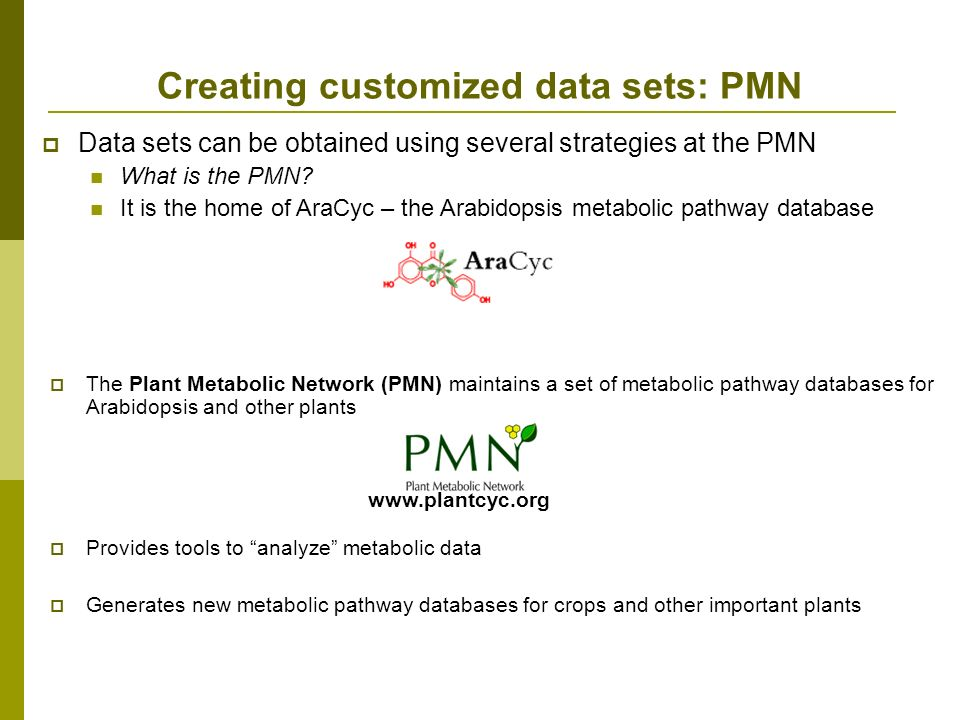 Creating customized data sets: PMN Data sets can be obtained using several strategies at the PMN What is the PMN.