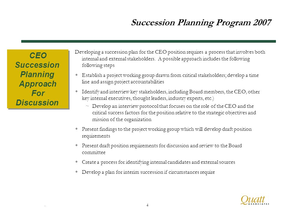 4 Succession Planning Program 2007 Developing a succession plan for the CEO position requires a process that involves both internal and external stakeholders.