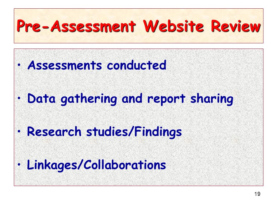 19 Pre-Assessment Website Review Assessments conducted Data gathering and report sharing Research studies/Findings Linkages/Collaborations