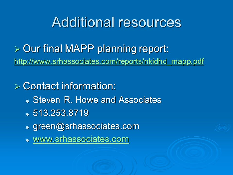 Additional resources Our final MAPP planning report: Our final MAPP planning report: http://www.srhassociates.com/reports/nkidhd_mapp.pdf Contact information: Contact information: Steven R.