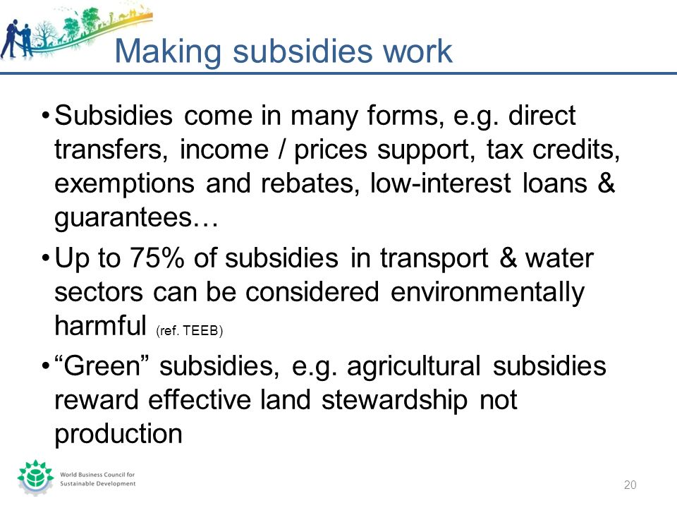 Subsidies come in many forms, e.g.
