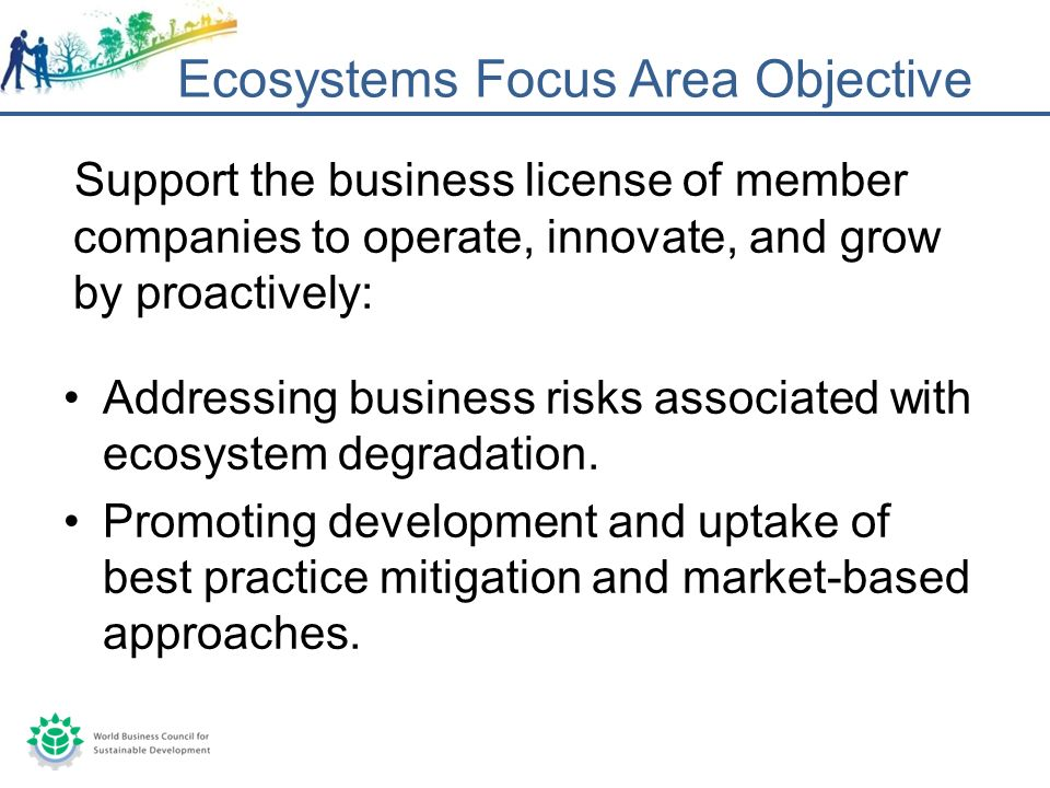 Support the business license of member companies to operate, innovate, and grow by proactively: Addressing business risks associated with ecosystem degradation.