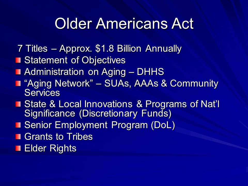 Older Americans Act 7 Titles – Approx. $1.8 Billion Annually 7 Titles – Approx.