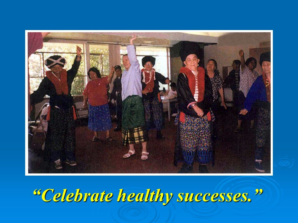 Celebrate healthy successes.