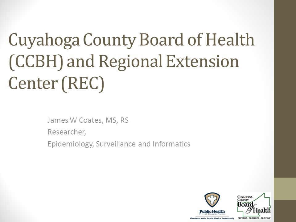 Cuyahoga County Board of Health (CCBH) and Regional Extension Center (REC) James W Coates, MS, RS Researcher, Epidemiology, Surveillance and Informatics
