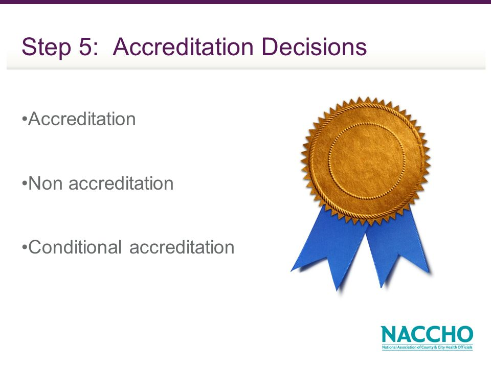 Step 5: Accreditation Decisions Accreditation Non accreditation Conditional accreditation