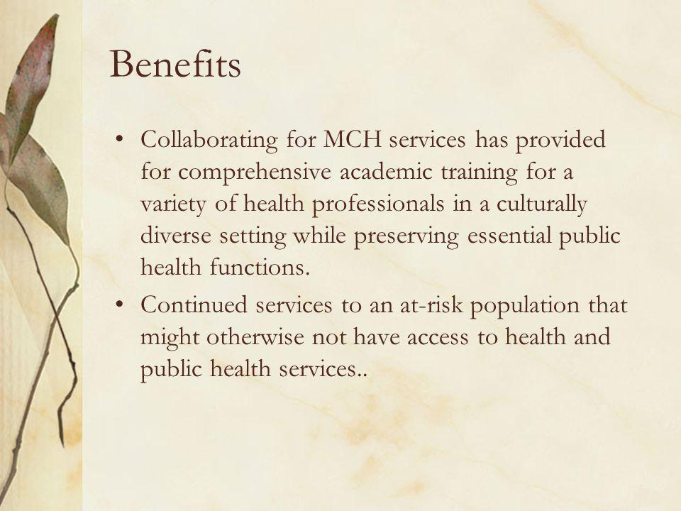 Benefits Collaborating for MCH services has provided for comprehensive academic training for a variety of health professionals in a culturally diverse setting while preserving essential public health functions.