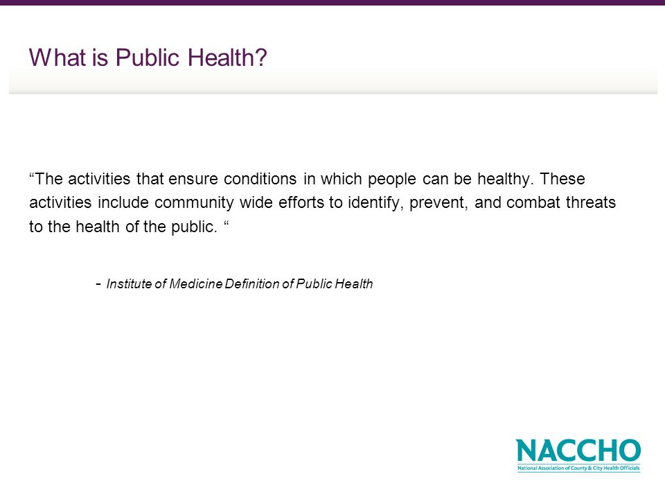 What is Public Health. The activities that ensure conditions in which people can be healthy.