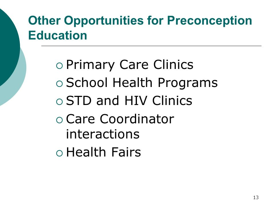 13 Other Opportunities for Preconception Education Primary Care Clinics School Health Programs STD and HIV Clinics Care Coordinator interactions Health Fairs