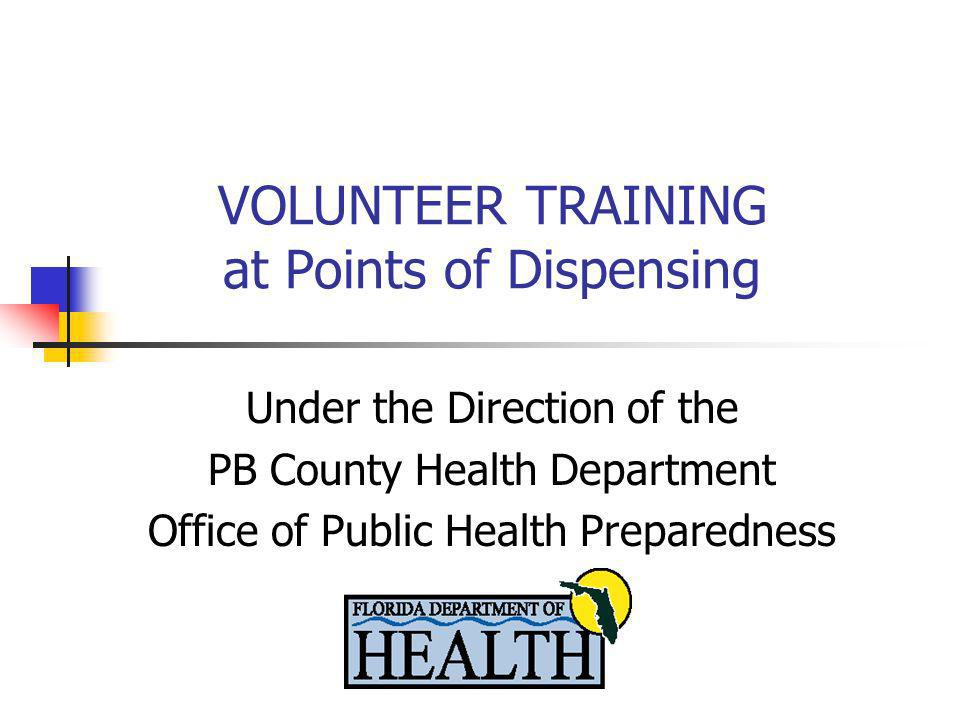 VOLUNTEER TRAINING at Points of Dispensing Under the Direction of the PB County Health Department Office of Public Health Preparedness