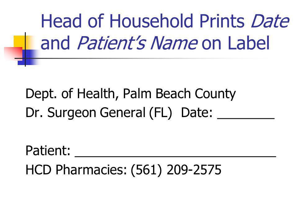 Head of Household Prints Date and Patients Name on Label Dept.
