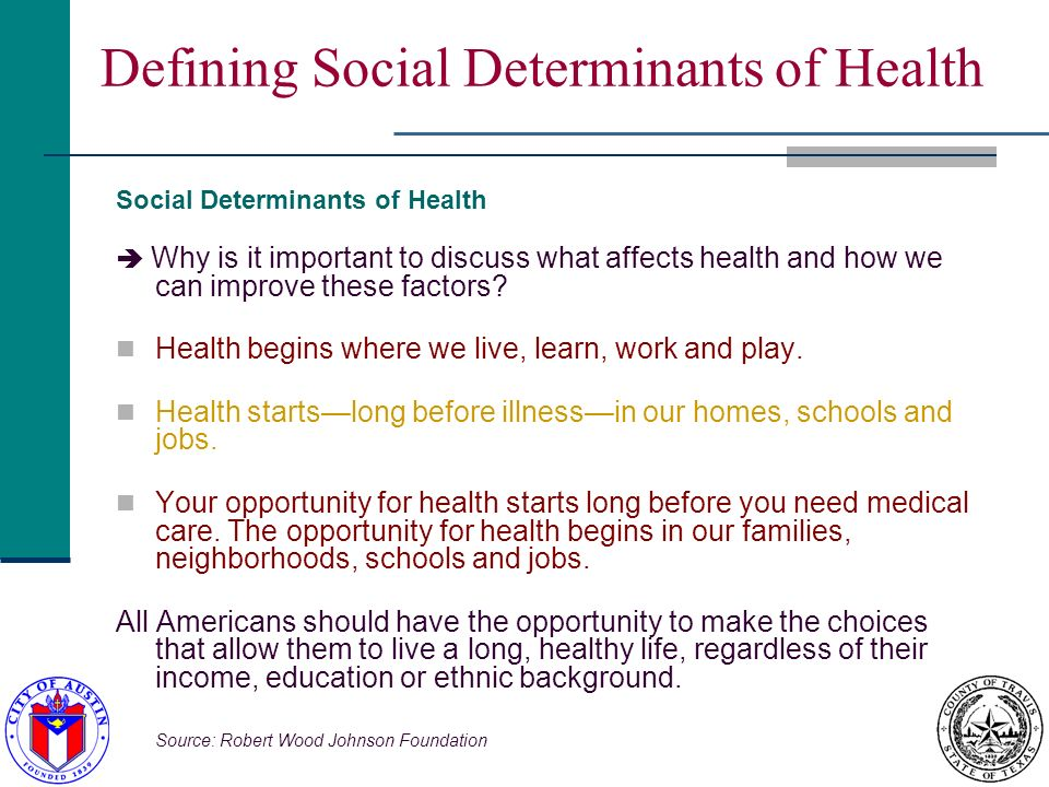 Defining Social Determinants of Health Social Determinants of Health Why is it important to discuss what affects health and how we can improve these factors.