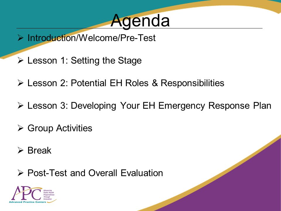 Agenda Introduction/Welcome/Pre-Test Lesson 1: Setting the Stage Lesson 2: Potential EH Roles & Responsibilities Lesson 3: Developing Your EH Emergency Response Plan Group Activities Break Post-Test and Overall Evaluation