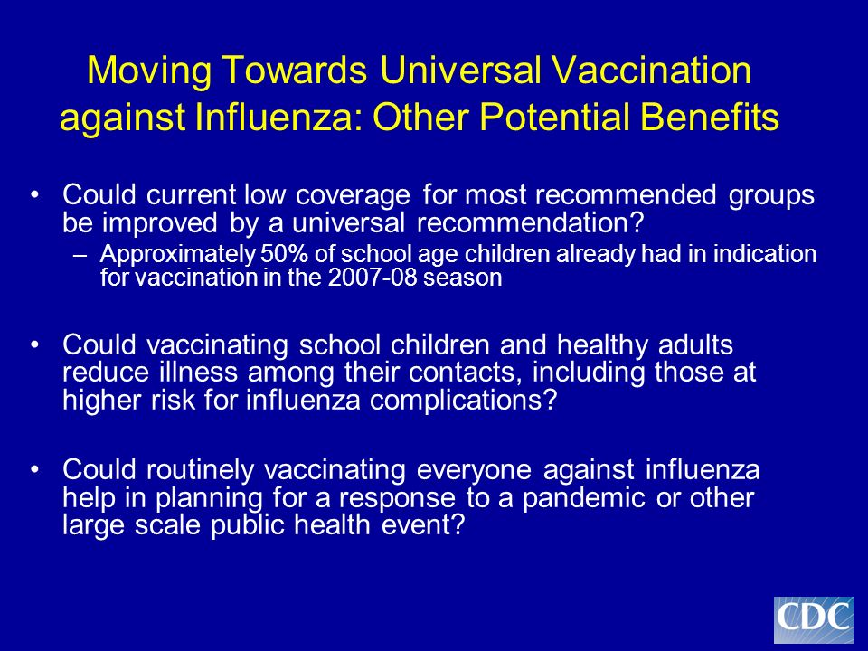 Moving Towards Universal Vaccination against Influenza: Other Potential Benefits Could current low coverage for most recommended groups be improved by a universal recommendation.