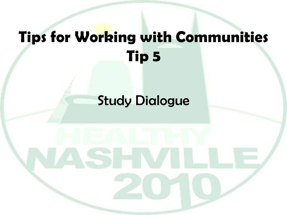 Tips for Working with Communities Tip 5 Study Dialogue