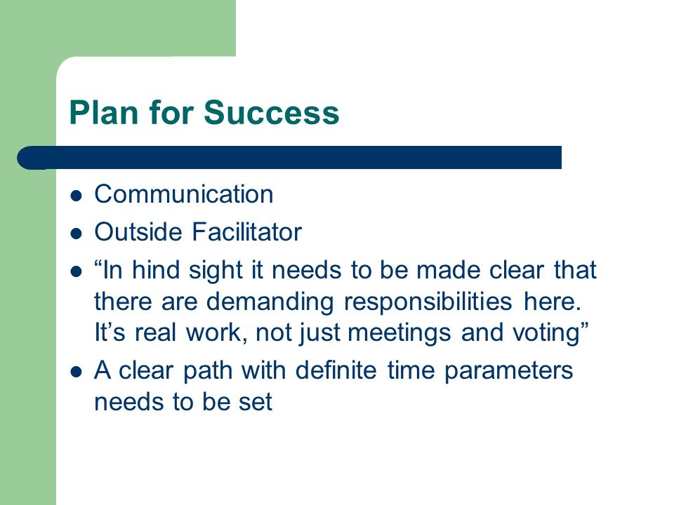 Plan for Success Communication Outside Facilitator In hind sight it needs to be made clear that there are demanding responsibilities here.