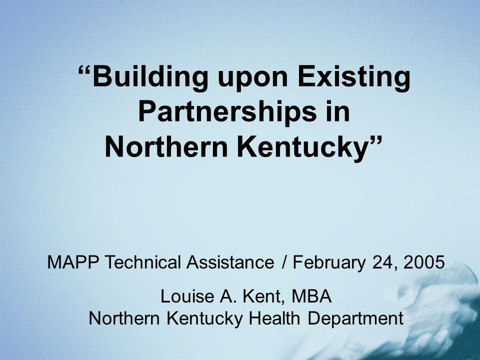 Building upon Existing Partnerships in Northern Kentucky MAPP Technical Assistance / February 24, 2005 Louise A.